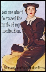You Are About To Exceed The Limits Of My Medication 7.11.12